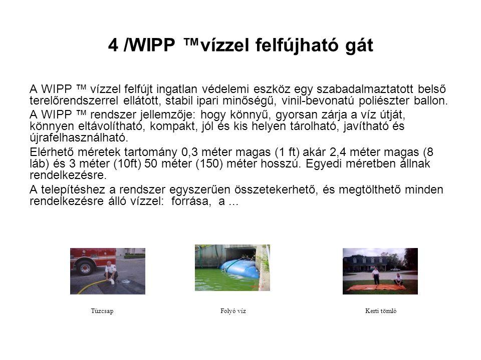 4 /WIPP ™vízzel felfújható gát A WIPP ™ vízzel felfújt ingatlan védelemi eszköz egy szabadalmaztatott belső terelőrendszerrel ellátott, stabil ipari minőségű, vinil-bevonatú poliészter ballon.