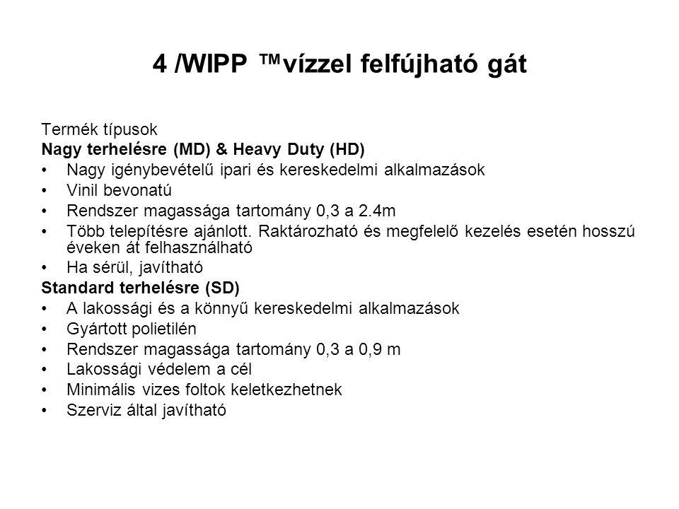 4 /WIPP ™vízzel felfújható gát Termék típusok Nagy terhelésre (MD) & Heavy Duty (HD) •Nagy igénybevételű ipari és kereskedelmi alkalmazások •Vinil bevonatú •Rendszer magassága tartomány 0,3 a 2.4m •Több telepítésre ajánlott.