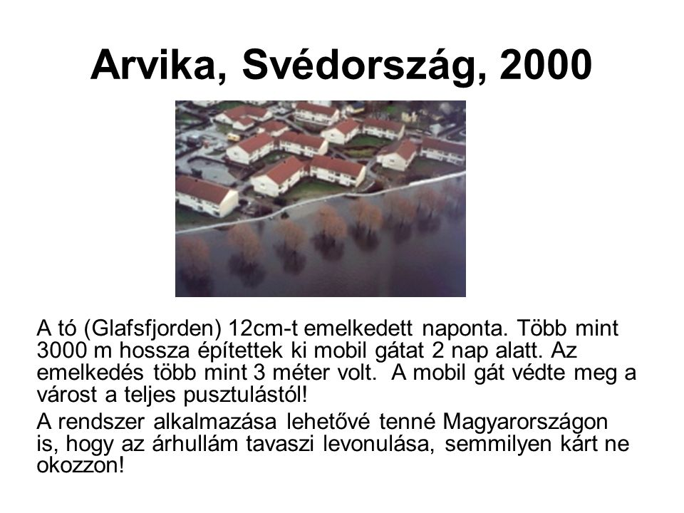 Arvika, Svédország, 2000 A tó (Glafsfjorden) 12cm-t emelkedett naponta.