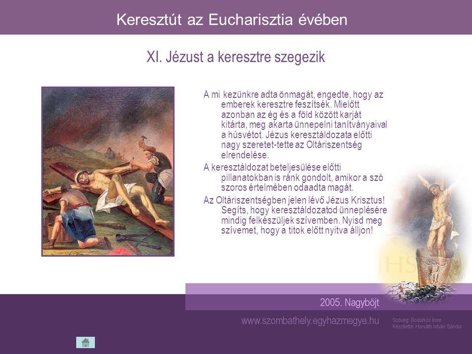 Keresztút az Eucharisztia évében A mi kezünkre adta önmagát, engedte, hogy az emberek keresztre feszítsék. Mielőtt azonban az ég és a föld között karj