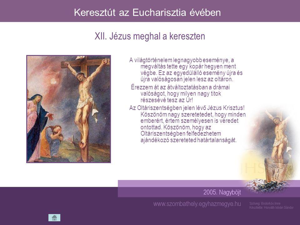 Keresztút az Eucharisztia évében A világtörténelem legnagyobb eseménye, a megváltás tette egy kopár hegyen ment végbe. Ez az egyedülálló esemény újra