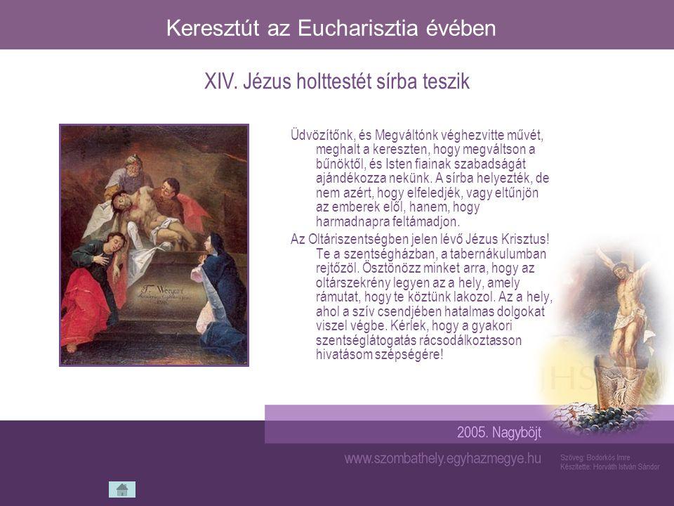 Keresztút az Eucharisztia évében Üdvözítőnk, és Megváltónk véghezvitte művét, meghalt a kereszten, hogy megváltson a bűnöktől, és Isten fiainak szabad