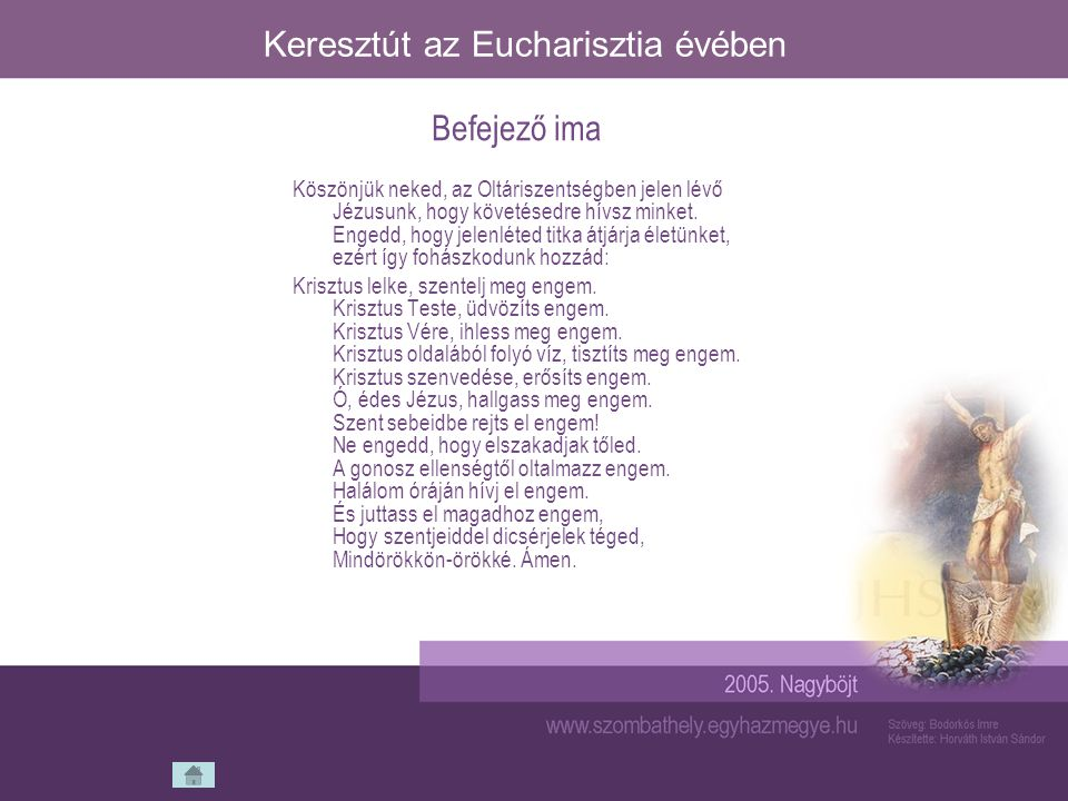 Keresztút az Eucharisztia évében Köszönjük neked, az Oltáriszentségben jelen lévő Jézusunk, hogy követésedre hívsz minket. Engedd, hogy jelenléted tit