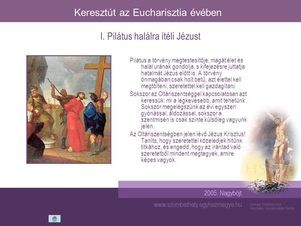 Keresztút az Eucharisztia évében Jézus azzal, hogy vállára veszi a keresztet, önként átadja magát a szenvedésre.
