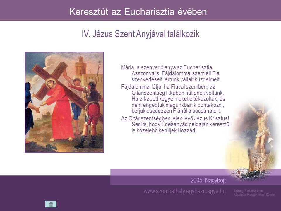 Keresztút az Eucharisztia évében Köszönjük neked, az Oltáriszentségben jelen lévő Jézusunk, hogy követésedre hívsz minket.