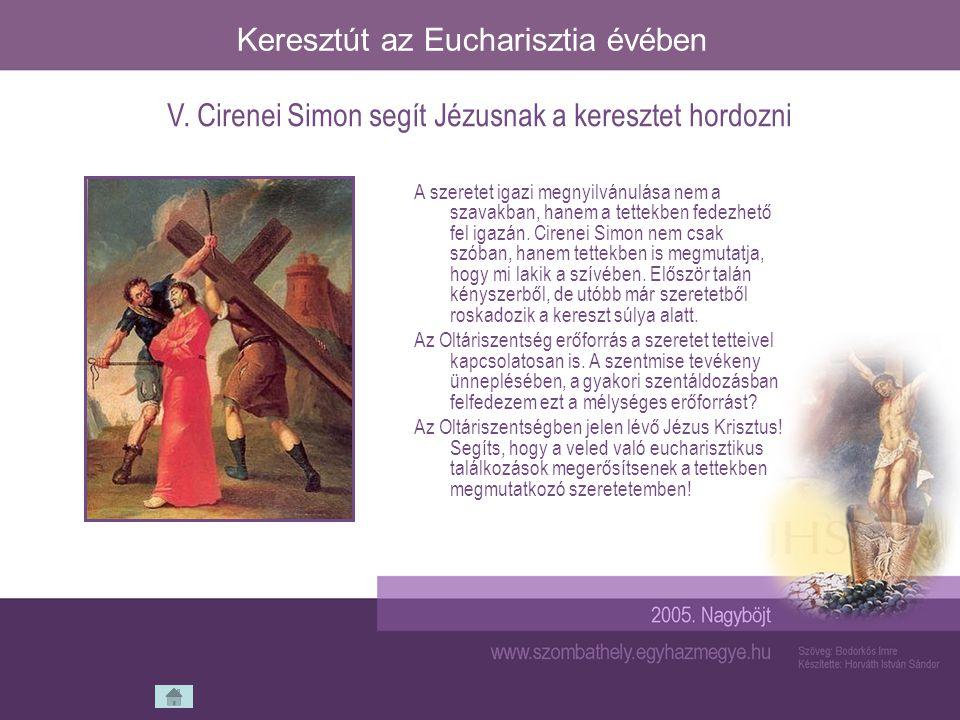 Keresztút az Eucharisztia évében A szeretet igazi megnyilvánulása nem a szavakban, hanem a tettekben fedezhető fel igazán. Cirenei Simon nem csak szób