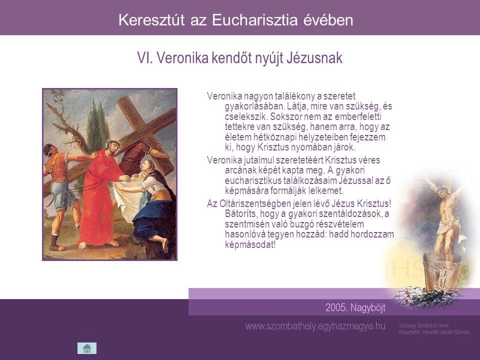 Keresztút az Eucharisztia évében Veronika nagyon találékony a szeretet gyakorlásában. Látja, mire van szükség, és cselekszik. Sokszor nem az emberfele
