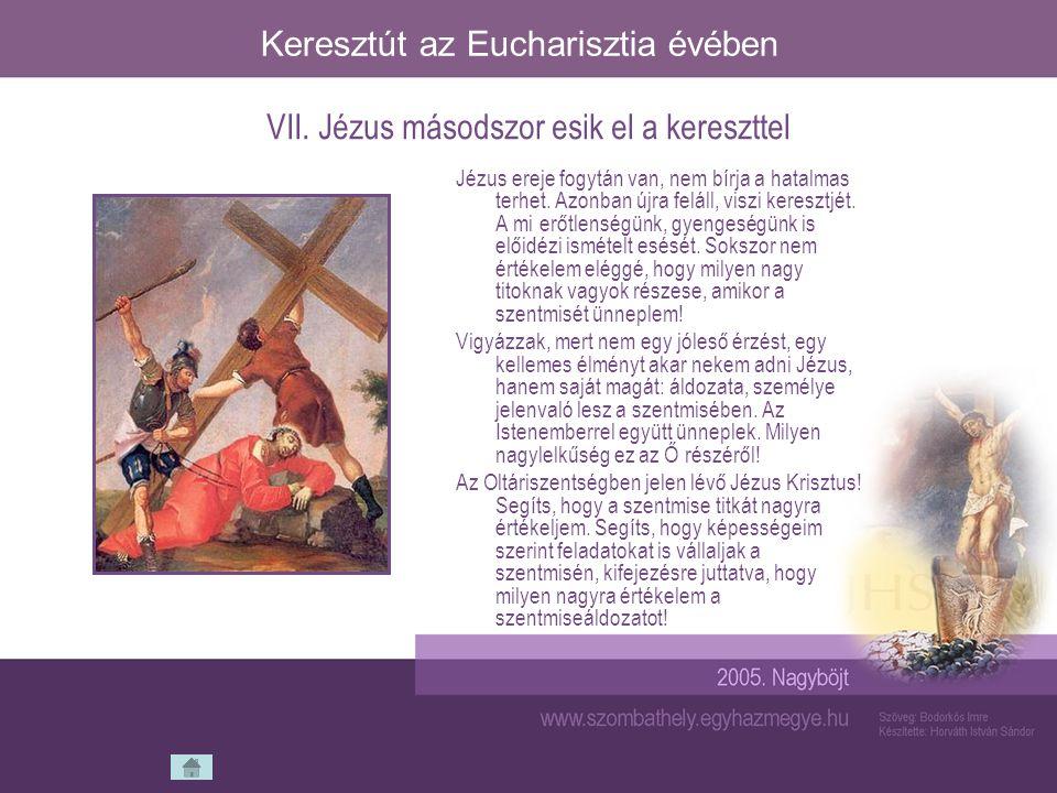 Keresztút az Eucharisztia évében Jézus ereje fogytán van, nem bírja a hatalmas terhet. Azonban újra feláll, viszi keresztjét. A mi erőtlenségünk, gyen