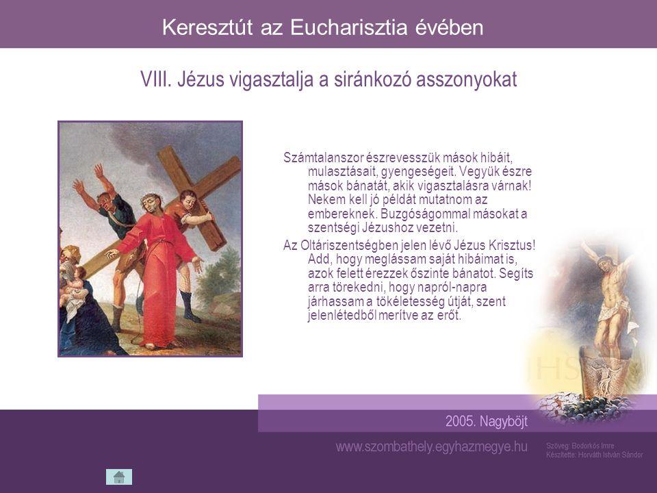 Keresztút az Eucharisztia évében Jézus ereje ismét fogytán van, nem bírja már a kereszt terhét.