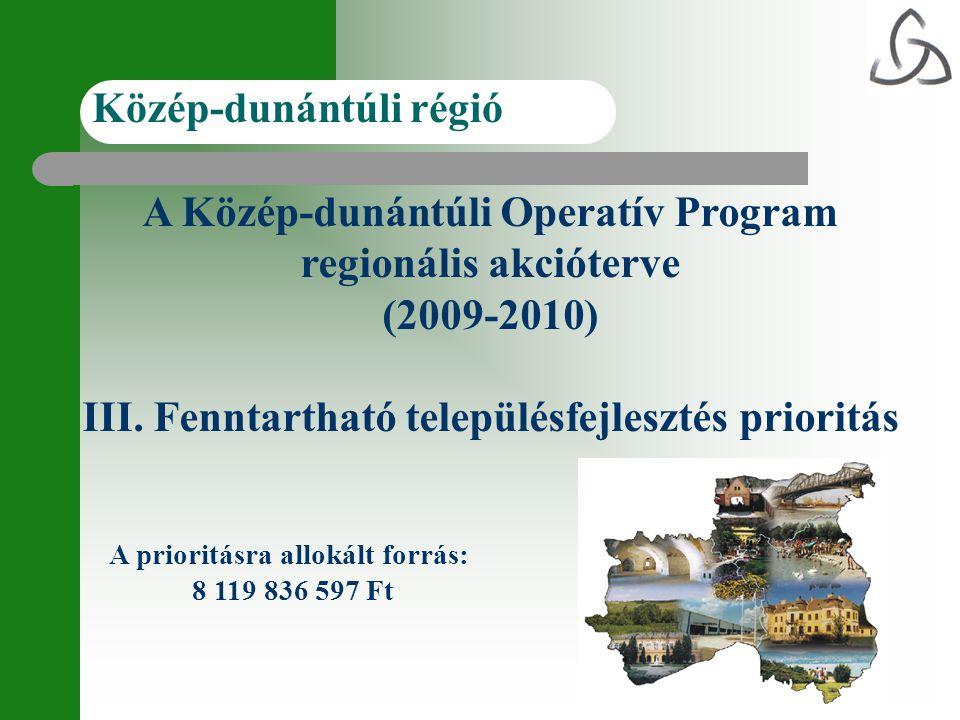 A Közép-dunántúli Operatív Program regionális akcióterve (2009-2010) III. Fenntartható településfejlesztés prioritás A prioritásra allokált forrás: 8