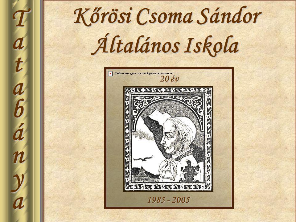 Kőrösi Csoma Sándor Általános Iskola T a t a b á n y a 20 év 1985 - 2005