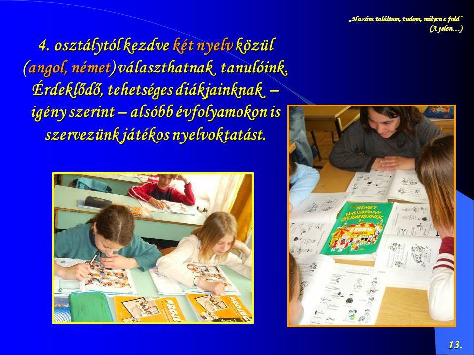 13 13. 4. osztálytól kezdve kezdve két nyelv nyelv közül (angol, (angol, német) német) választhatnak tanulóink. Érdeklődő, tehetséges diákjainknak – i