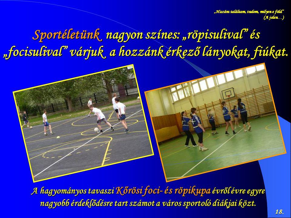 """""""Hazára találtam, tudom, milyen e föld"""" (A jelen…) 18 18. Sportéletünk nagyon színes: """"röpisulival"""" és """"focisulivalvárjuk a hozzánk érkező lányokat, f"""
