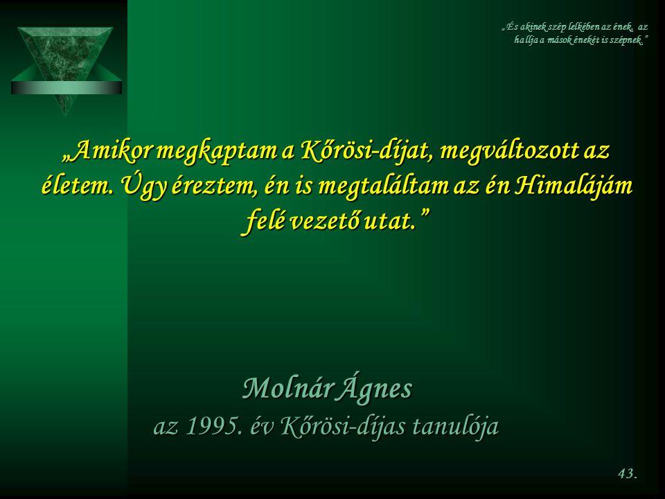 """43. """"Amikor megkaptam a Kőrösi-díjat, megváltozott az életem. Úgy éreztem, én is megtaláltam az én Himalájám felé vezető utat."""" Molnár Ágnes az 1995."""