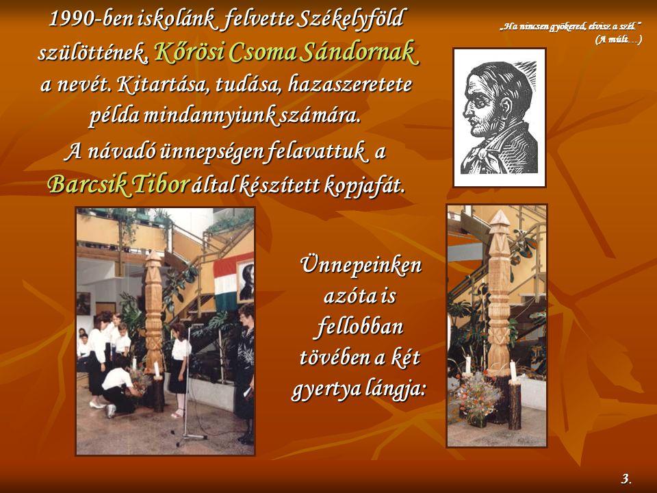 1990-ben iskolánk felvette Székelyföld szülöttének, szülöttének, Kőrösi Csoma Sándornak a nevét. Kitartása, tudása, hazaszeretete példa mindannyiunk s