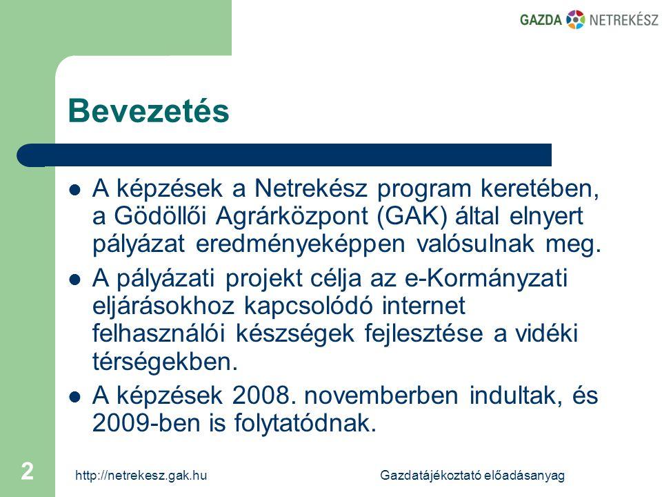 http://netrekesz.gak.huGazdatájékoztató előadásanyag 13  Duna TV e-Kérelem 20:07  MVH e-Kérelem-szakmai 10:14  MVH e-Kérelem-vezetők 21:28  eFarmer Projektinfó 5:49  Összesen legfeljebb kb.