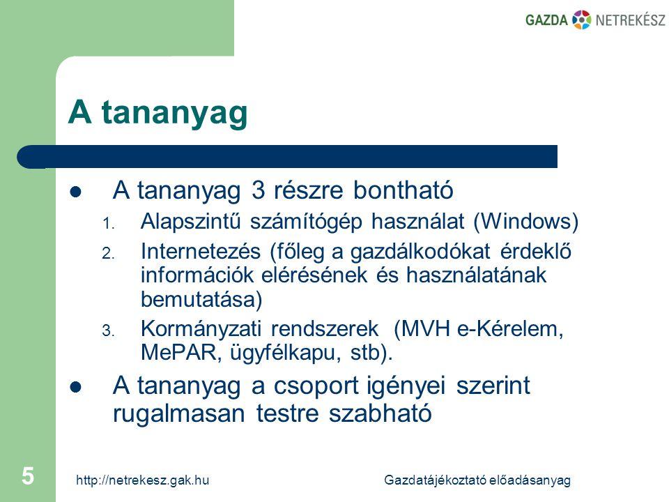 http://netrekesz.gak.huGazdatájékoztató előadásanyag 5 A tananyag  A tananyag 3 részre bontható 1.