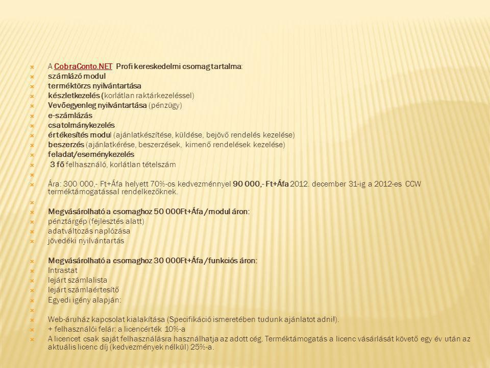  A CobraConto.NET Profi kereskedelmi csomag tartalma:CobraConto.NET  számlázó modul  terméktörzs nyilvántartása  készletkezelés (korlátlan raktárk