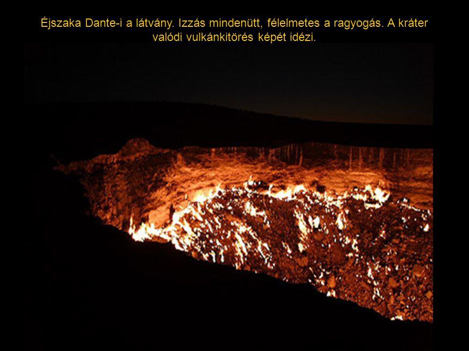 Éjszaka Dante-i a látvány. Izzás mindenütt, félelmetes a ragyogás. A kráter valódi vulkánkitörés képét idézi.
