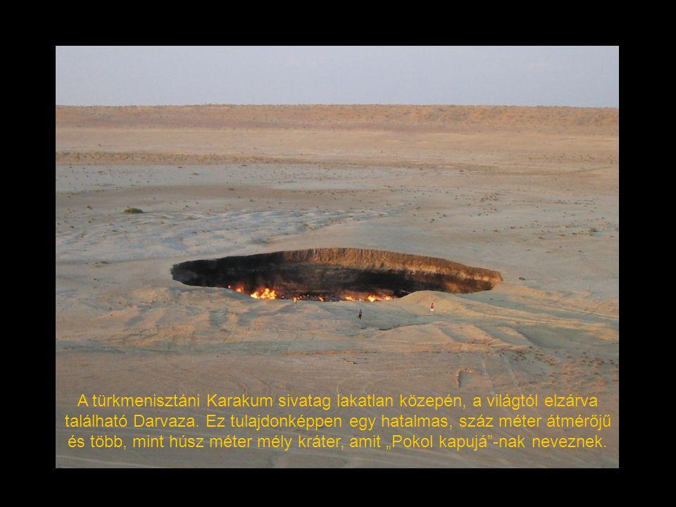 A türkmenisztáni Karakum sivatag lakatlan közepén, a világtól elzárva található Darvaza. Ez tulajdonképpen egy hatalmas, száz méter átmérőjű és több,