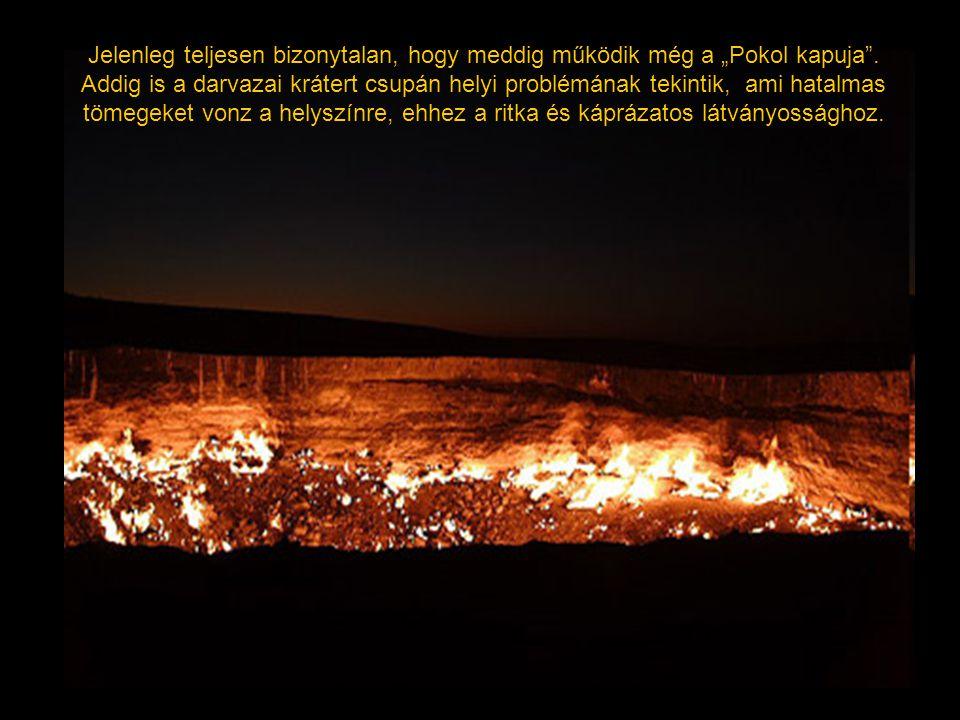 """Jelenleg teljesen bizonytalan, hogy meddig működik még a """"Pokol kapuja"""". Addig is a darvazai krátert csupán helyi problémának tekintik, ami hatalmas t"""