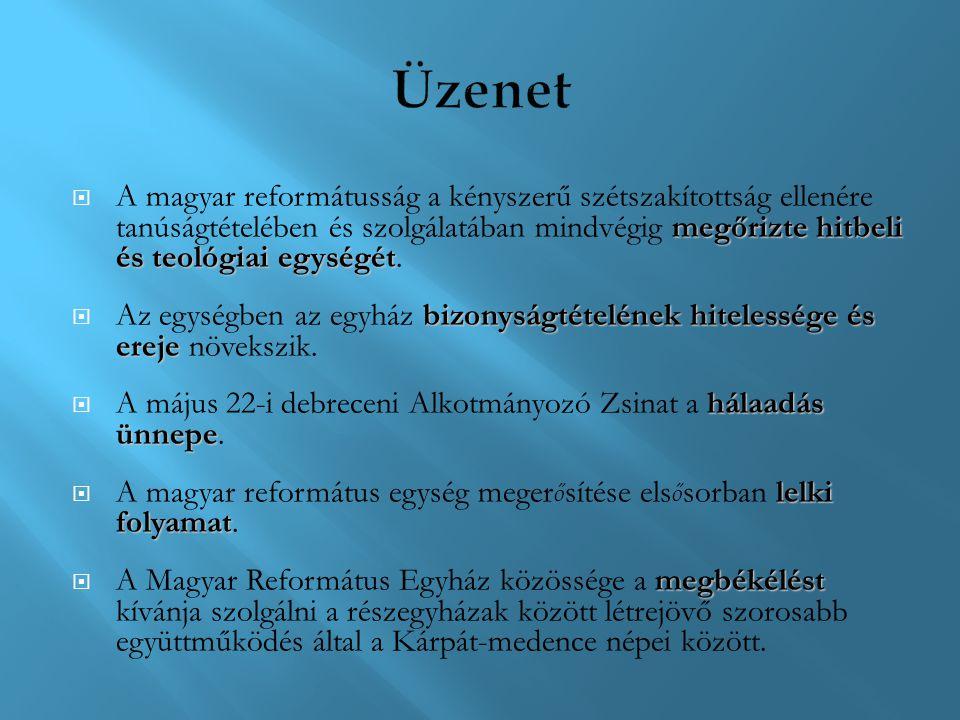 megőrizte hitbeli és teológiai egységét  A magyar reformátusság a kényszerű szétszakítottság ellenére tanúságtételében és szolgálatában mindvégig meg