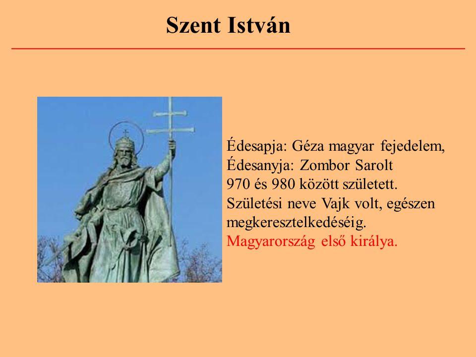 Szent István Édesapja: Géza magyar fejedelem, Édesanyja: Zombor Sarolt 970 és 980 között született. Születési neve Vajk volt, egészen megkeresztelkedé