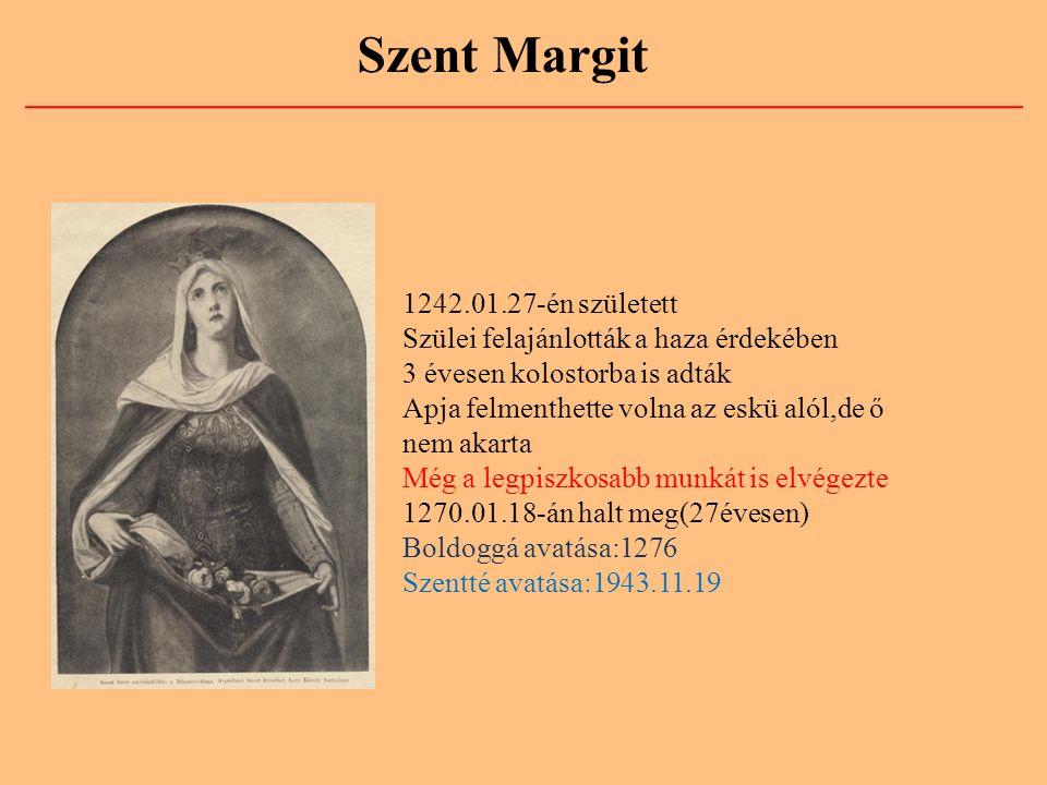 Szent Margit 1242.01.27-én született Szülei felajánlották a haza érdekében 3 évesen kolostorba is adták Apja felmenthette volna az eskü alól,de ő nem