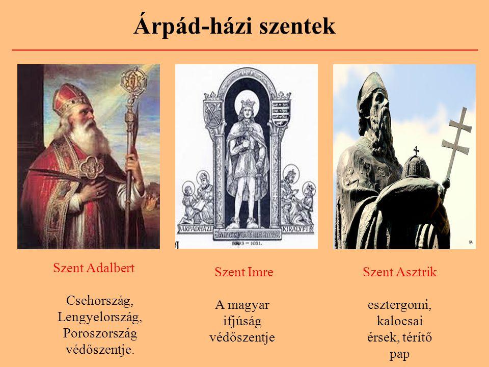 Árpád-házi szentek Szent Adalbert Csehország, Lengyelország, Poroszország védőszentje. Szent Imre A magyar ifjúság védőszentje Szent Asztrik esztergom