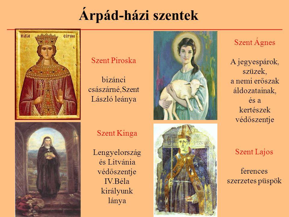 Árpád-házi szentek Szent Lajos ferences szerzetes püspök Szent Piroska bizánci császárné,Szent László leánya Szent Ágnes A jegyespárok, szüzek, a nemi