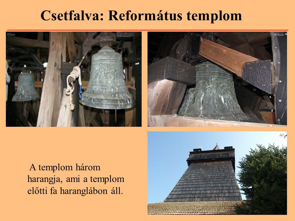Csetfalva: Református templom A templom három harangja, ami a templom előtti fa haranglábon áll.