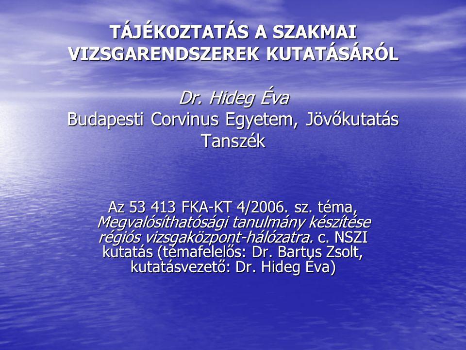 TÁJÉKOZTATÁS A SZAKMAI VIZSGARENDSZEREK KUTATÁSÁRÓL Dr. Hideg Éva Budapesti Corvinus Egyetem, Jövőkutatás Tanszék Az 53 413 FKA-KT 4/2006. sz. téma, M