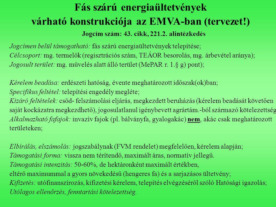 Fás szárú energiaültetvények várható konstrukciója az EMVA-ban (tervezet!) Jogcím szám: 43. cikk, 221.2. alintézkedés Jogcímen belül támogatható: fás