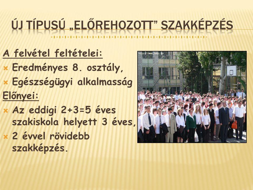 A felvétel feltételei:  Eredményes 8. osztály,  Egészségügyi alkalmasság Előnyei:  Az eddigi 2+3=5 éves szakiskola helyett 3 éves,  2 évvel rövide