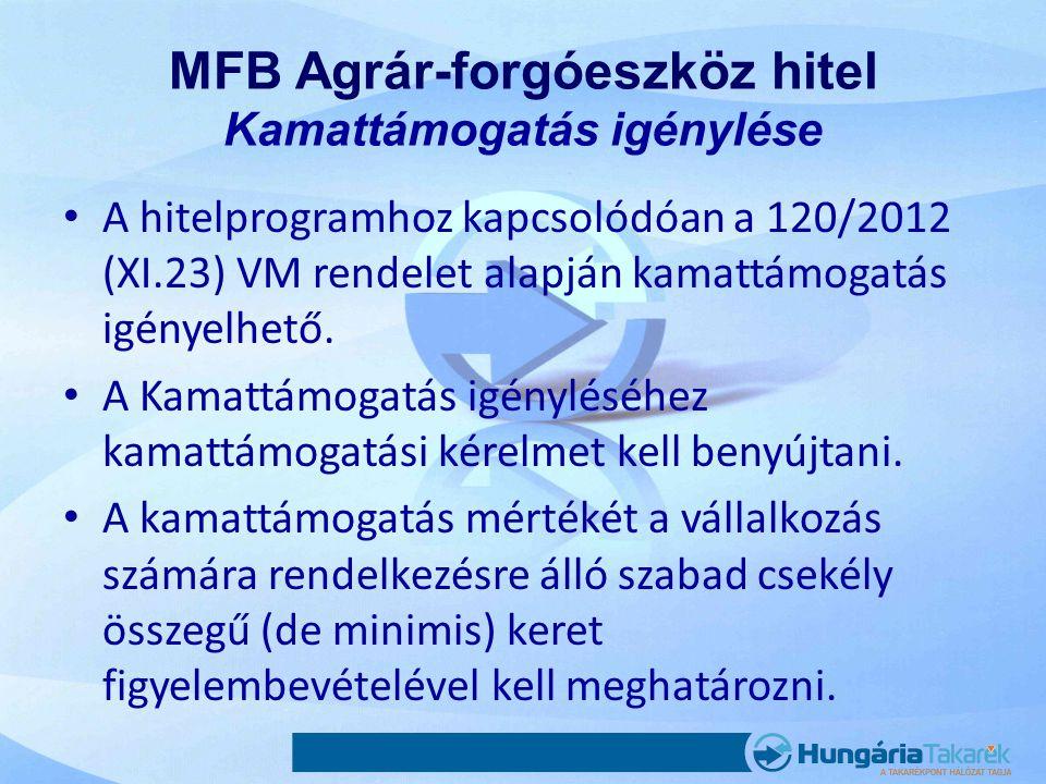 MFB Agrár-forgóeszköz hitel Kamattámogatás igénylése • A hitelprogramhoz kapcsolódóan a 120/2012 (XI.23) VM rendelet alapján kamattámogatás igényelhet