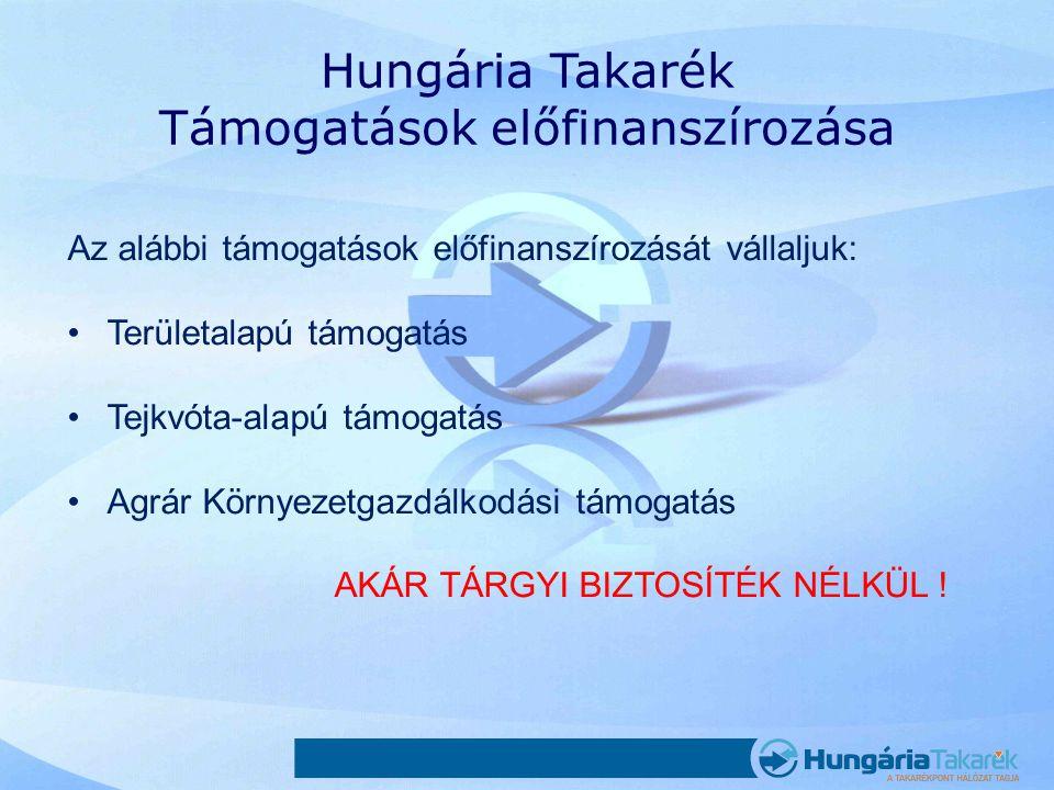 Hungária Takarék Támogatások előfinanszírozása Az alábbi támogatások előfinanszírozását vállaljuk: •Területalapú támogatás •Tejkvóta-alapú támogatás •