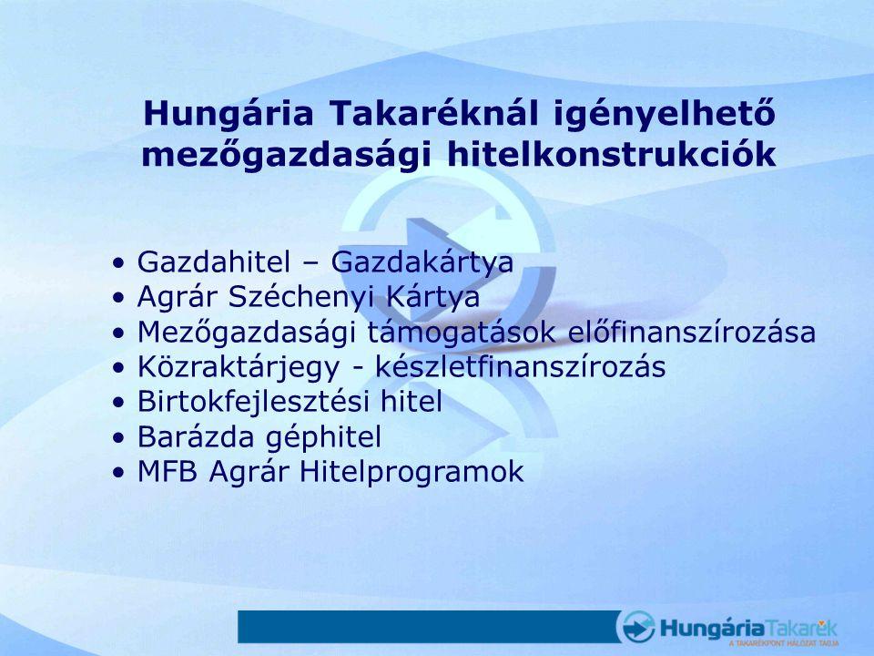 Hungária Takaréknál igényelhető mezőgazdasági hitelkonstrukciók •Gazdahitel – Gazdakártya •Agrár Széchenyi Kártya •Mezőgazdasági támogatások előfinans