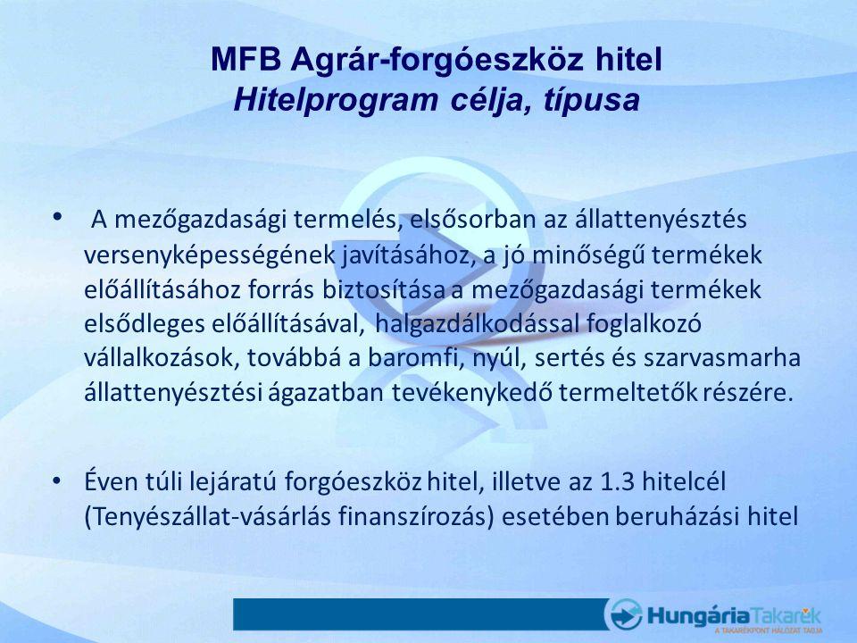 MFB Agrár-forgóeszköz hitel Hitelprogram célja, típusa • A mezőgazdasági termelés, elsősorban az állattenyésztés versenyképességének javításához, a jó