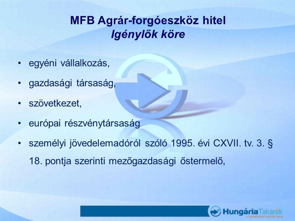 MFB Agrár-forgóeszköz hitel Igénylők köre •egyéni vállalkozás, •gazdasági társaság, •szövetkezet, •európai részvénytársaság •személyi jövedelemadóról