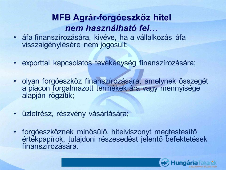 MFB Agrár-forgóeszköz hitel nem használható fel… •áfa finanszírozására, kivéve, ha a vállalkozás áfa visszaigénylésére nem jogosult; •exporttal kapcso