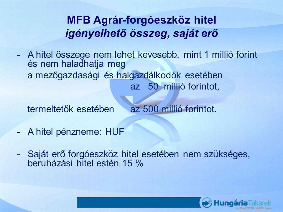 MFB Agrár-forgóeszköz hitel igényelhető összeg, saját erő -A hitel összege nem lehet kevesebb, mint 1 millió forint és nem haladhatja meg a mezőgazdas