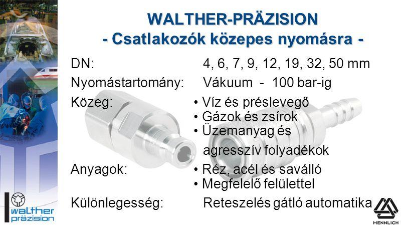 DN:4, 6, 7, 9, 12, 19, 32, 50 mm Nyomástartomány:Vákuum - 100 bar-ig Közeg:• Víz és préslevegő • Gázok és zsírok • Üzemanyag és agresszív folyadékok A