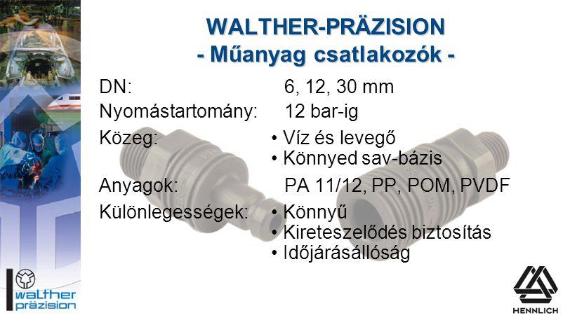 DN:6, 12, 30 mm Nyomástartomány:12 bar-ig Közeg:• Víz és levegő • Könnyed sav-bázis Anyagok:PA 11/12, PP, POM, PVDF Különlegességek:• Könnyű • Kiretes