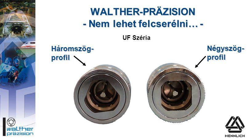 WALTHER-PRÄZISION - Nem lehet felcserélni… - UF Széria Háromszög- profil Négyszög- profil