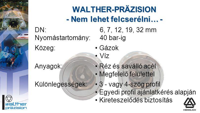 DN:6, 7, 12, 19, 32 mm Nyomástartomány:40 bar-ig Közeg:• Gázok • Víz Anyagok:• Réz és saválló acél • Megfelelő felülettel Különlegességek:• 3 - vagy 4