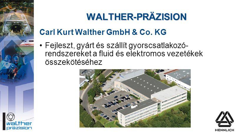 WALTHER-PRÄZISION Carl Kurt Walther GmbH & Co. KG •Fejleszt, gyárt és szállít gyorscsatlakozó- rendszereket a fluid és elektromos vezetékek összekötés