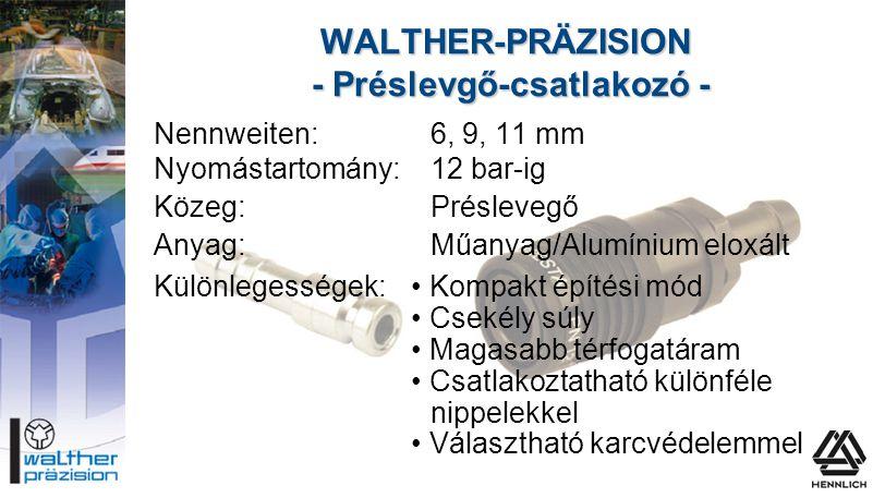 WALTHER-PRÄZISION - Préslevgő-csatlakozó - Nennweiten:6, 9, 11 mm Nyomástartomány:12 bar-ig Közeg:Préslevegő Anyag:Műanyag/Alumínium eloxált Különlege