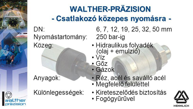 WALTHER-PRÄZISION - Csatlakozó közepes nyomásra - DN:6, 7, 12, 19, 25, 32, 50 mm Nyomástartomány:250 bar-ig Közeg:• Hidraulikus folyadék (olaj + emulz