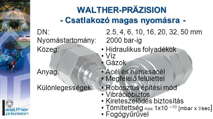 WALTHER-PRÄZISION - Csatlakozó magas nyomásra - DN:2.5, 4, 6, 10, 16, 20, 32, 50 mm Nyomástartomány:2000 bar-ig Közeg:• Hidraulikus folyadékok • Víz •