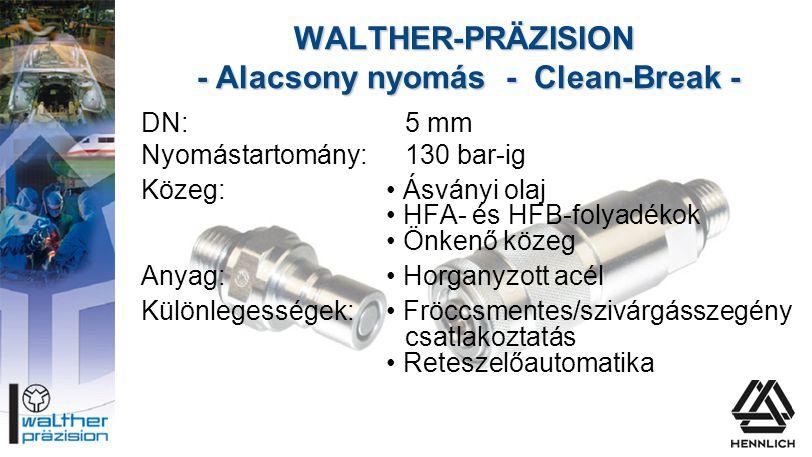 WALTHER-PRÄZISION - Alacsony nyomás - Clean-Break - DN:5 mm Nyomástartomány:130 bar-ig Közeg:• Ásványi olaj • HFA- és HFB-folyadékok • Önkenő közeg An